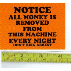 "STICKER Notice All Money Removed from this machine every night Don't Risk Arrest 2.5""t x 3.5""w"